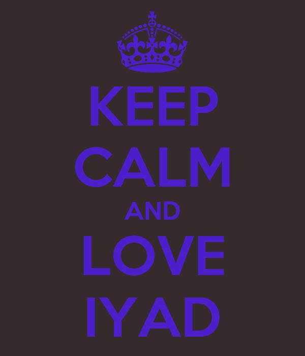 KEEP CALM AND LOVE IYAD