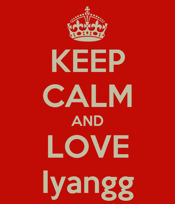 KEEP CALM AND LOVE Iyangg