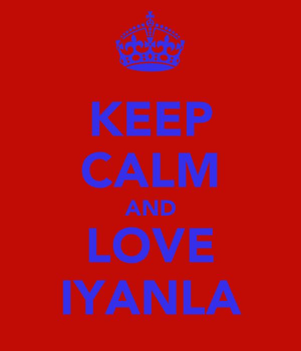 KEEP CALM AND LOVE IYANLA