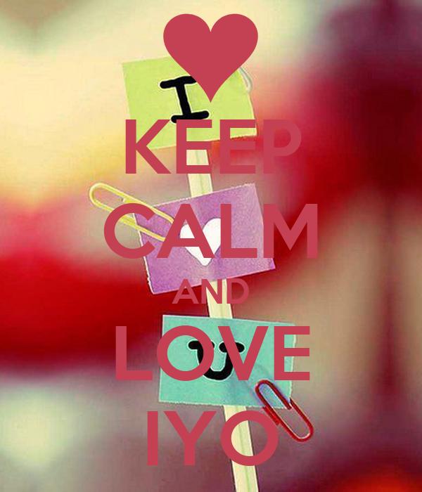 KEEP CALM AND LOVE IYO