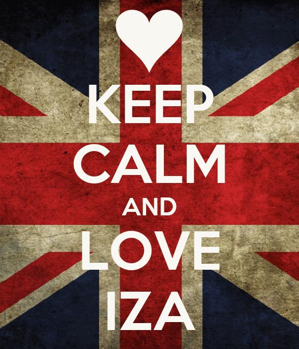 KEEP CALM AND LOVE IZA