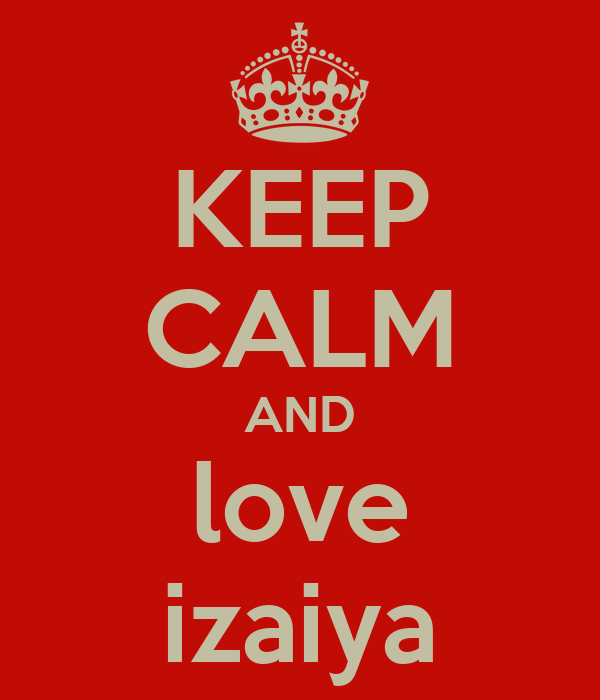 KEEP CALM AND love izaiya