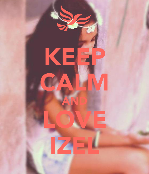 KEEP CALM AND LOVE IZEL
