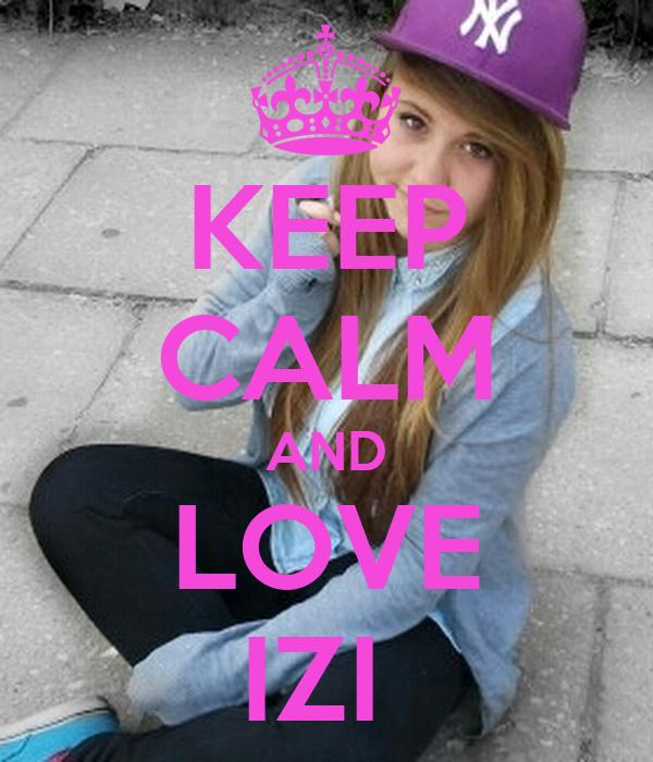KEEP CALM AND LOVE IZI