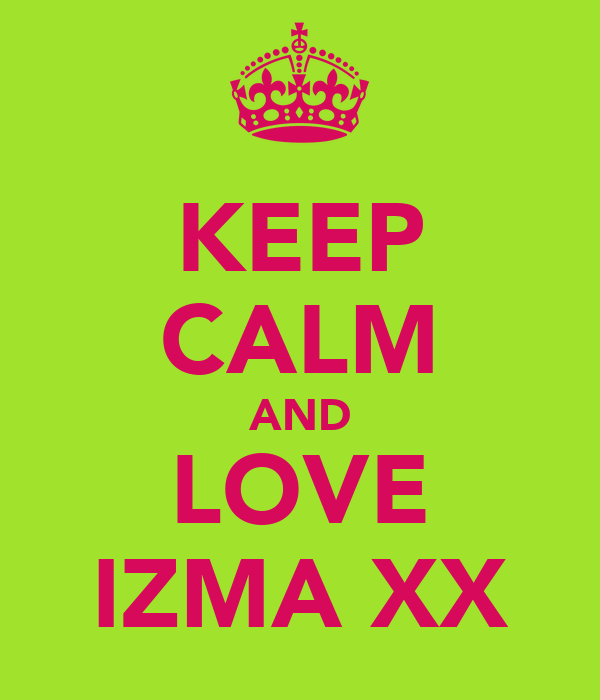 KEEP CALM AND LOVE IZMA XX