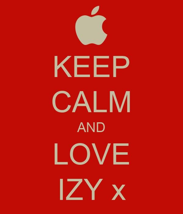 KEEP CALM AND LOVE IZY x