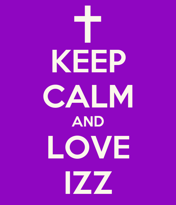 KEEP CALM AND LOVE IZZ