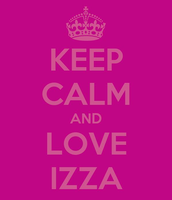 KEEP CALM AND LOVE IZZA