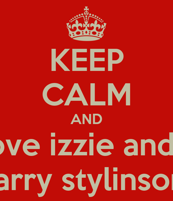 KEEP CALM AND love izzie and... larry stylinson