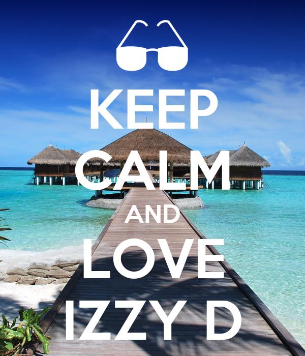 KEEP CALM AND LOVE IZZY D