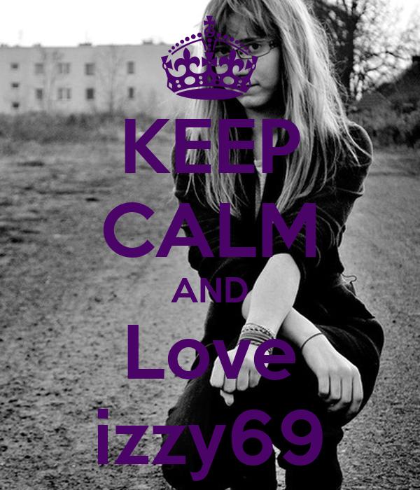 KEEP CALM AND Love izzy69