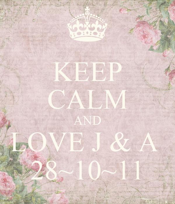 KEEP CALM AND LOVE J & A  28~10~11