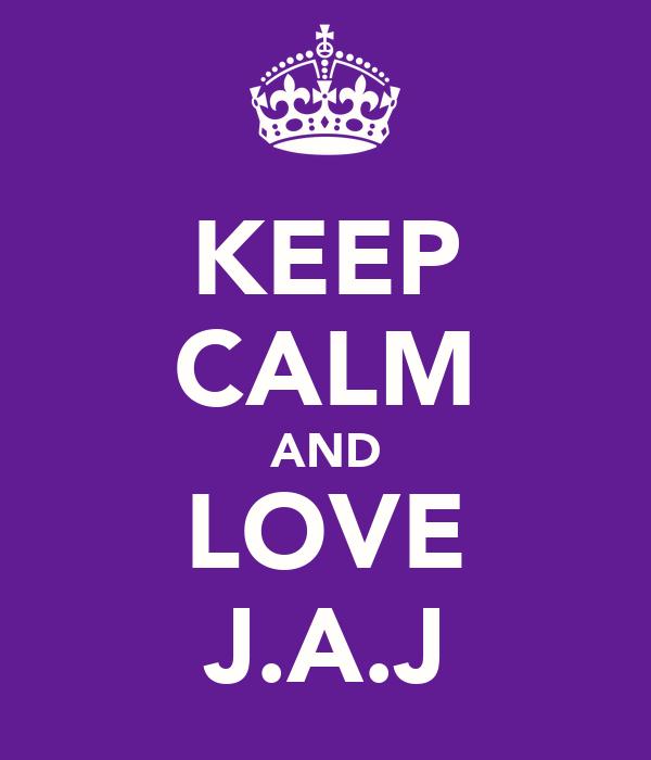 KEEP CALM AND LOVE J.A.J