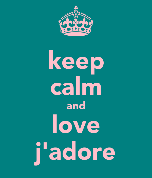 keep calm and love j'adore