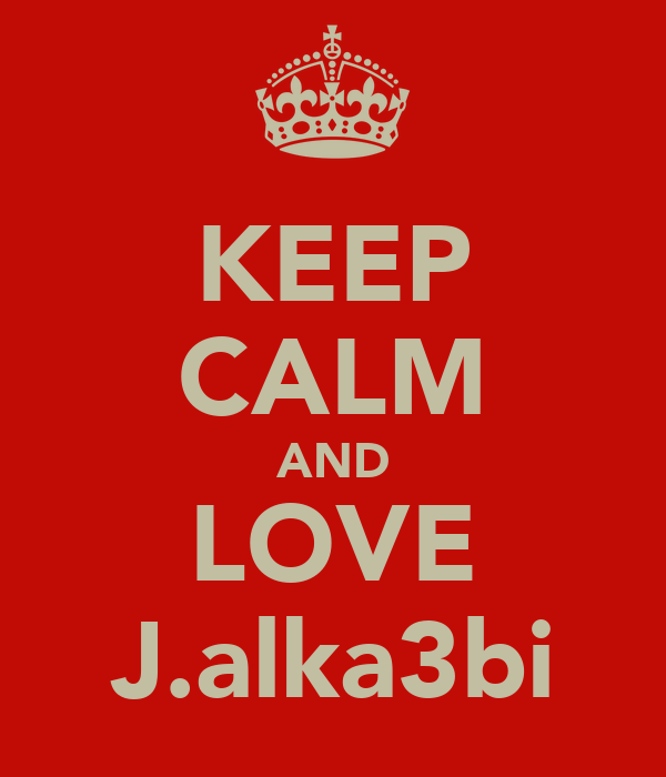 KEEP CALM AND LOVE J.alka3bi