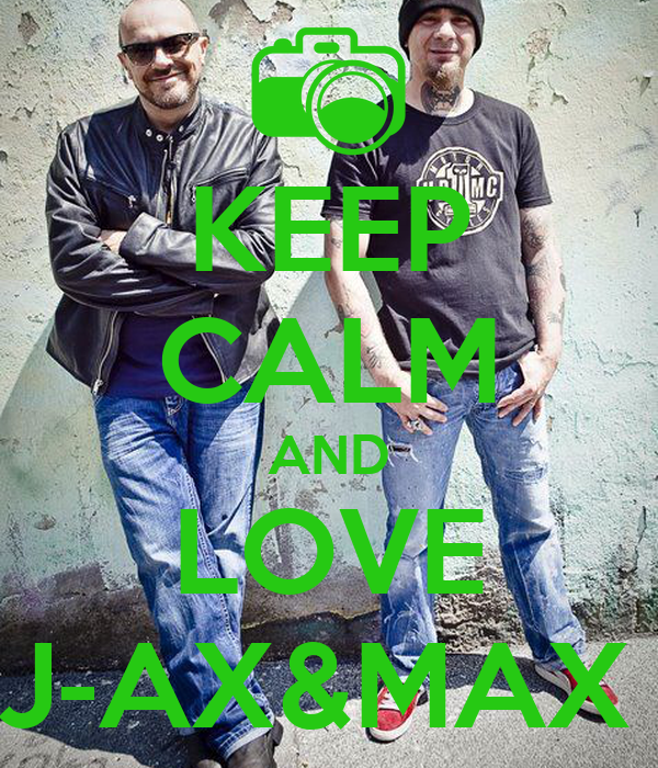 KEEP CALM AND LOVE J-AX&MAX