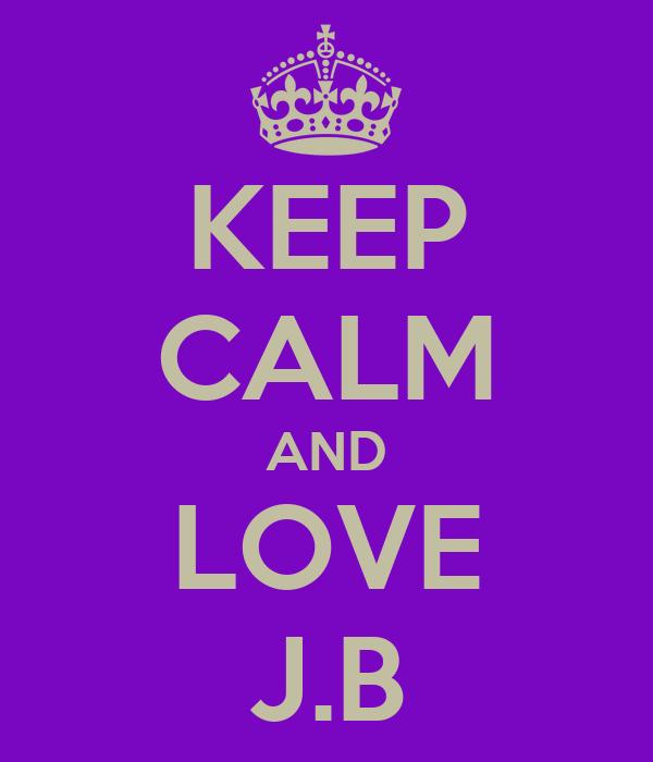 KEEP CALM AND LOVE J.B
