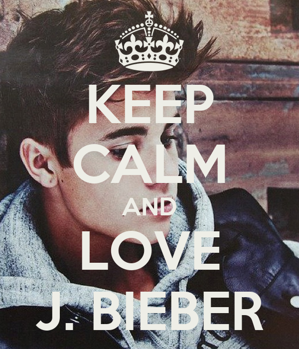 KEEP CALM AND LOVE J. BIEBER