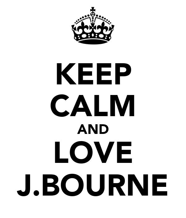 KEEP CALM AND LOVE J.BOURNE