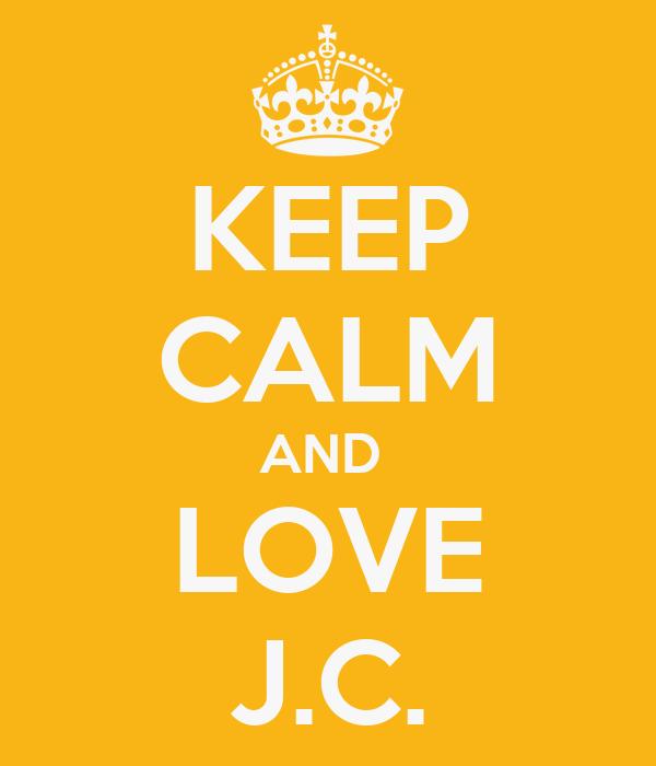 KEEP CALM AND  LOVE J.C.