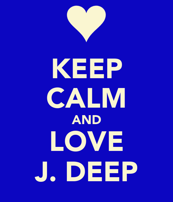 KEEP CALM AND LOVE J. DEEP