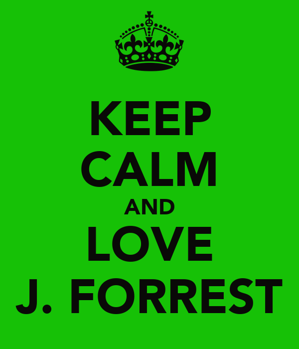 KEEP CALM AND LOVE J. FORREST