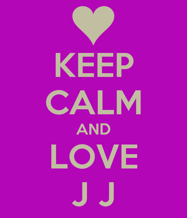 KEEP CALM AND LOVE J J