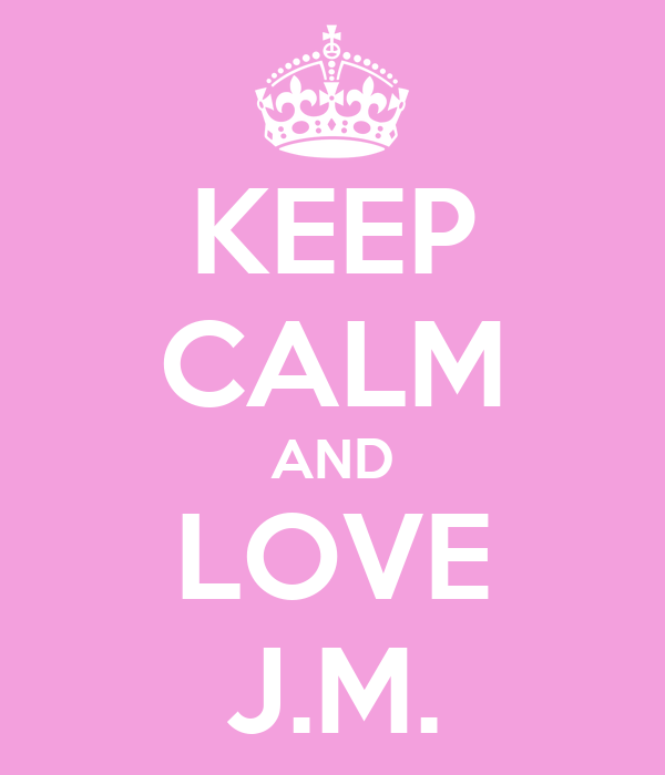 KEEP CALM AND LOVE J.M.