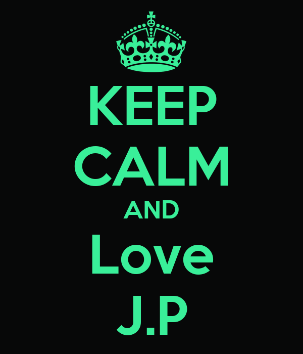 KEEP CALM AND Love J.P