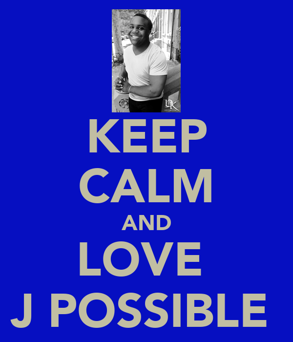 KEEP CALM AND LOVE  J POSSIBLE