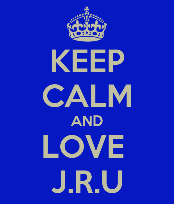 KEEP CALM AND LOVE  J.R.U