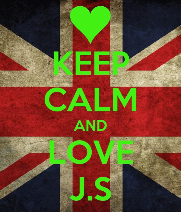 KEEP CALM AND LOVE J.S