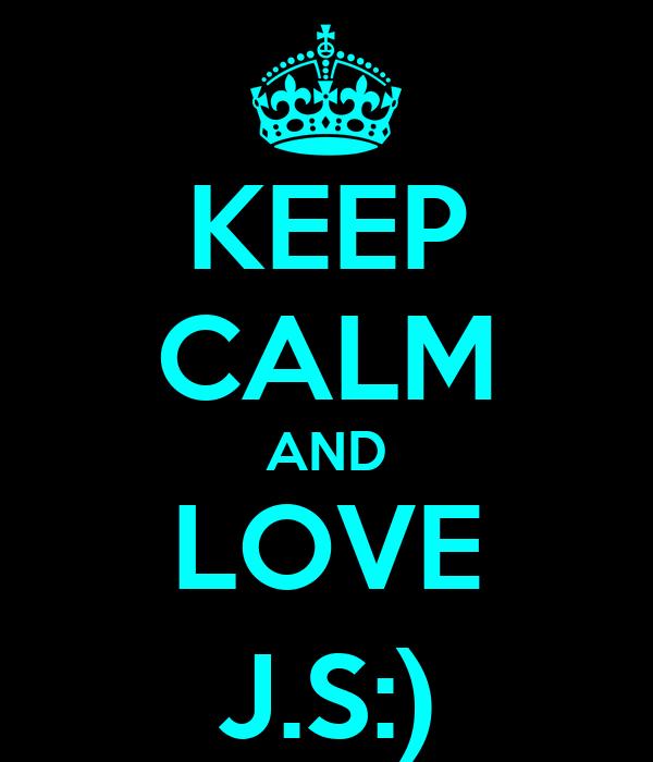 KEEP CALM AND LOVE J.S:)