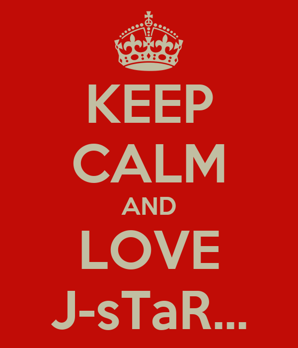 KEEP CALM AND LOVE J-sTaR...