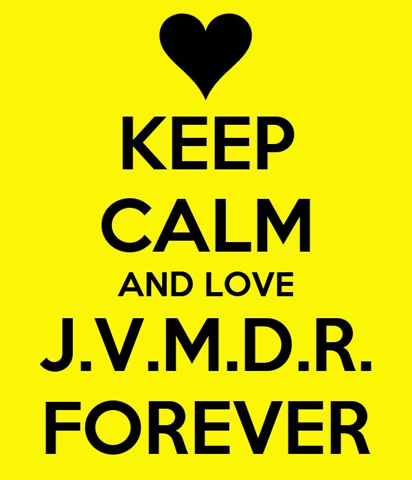 KEEP CALM AND LOVE J.V.M.D.R. FOREVER