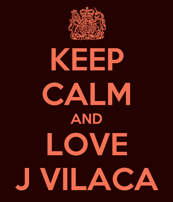 KEEP CALM AND LOVE J VILACA
