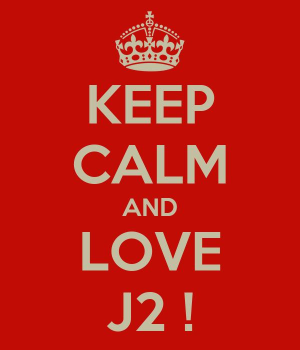 KEEP CALM AND LOVE J2 !