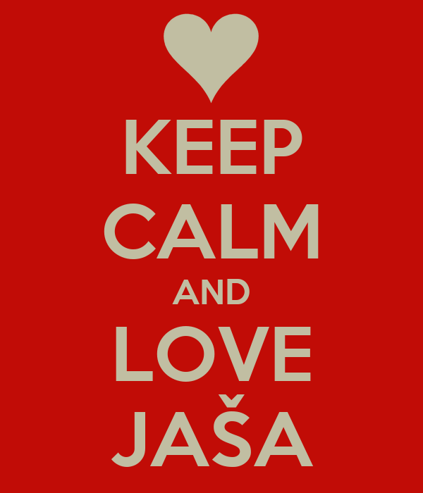 KEEP CALM AND LOVE JAŠA