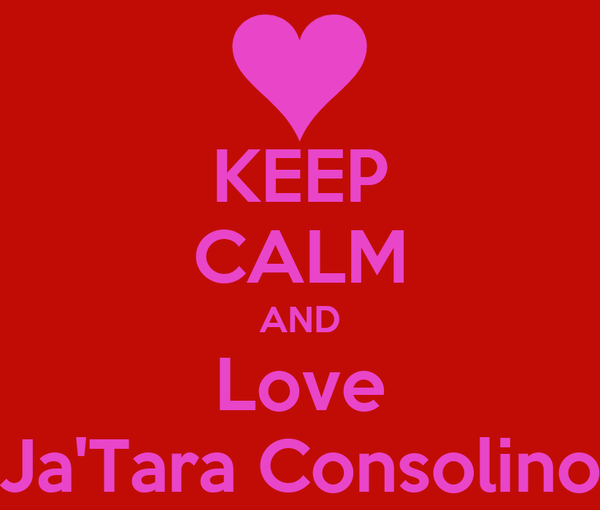 KEEP CALM AND Love Ja'Tara Consolino