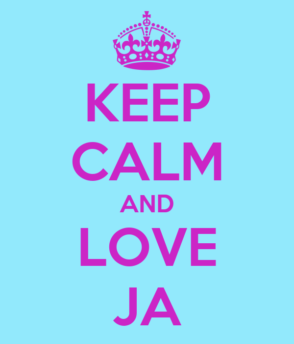 KEEP CALM AND LOVE JA