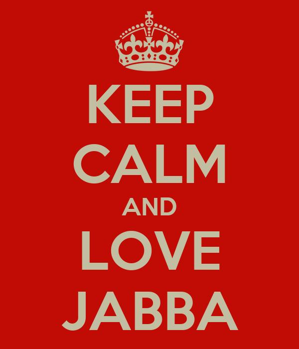 KEEP CALM AND LOVE JABBA