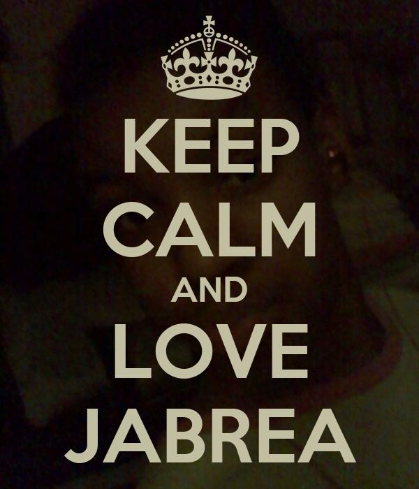 KEEP CALM AND LOVE JABREA