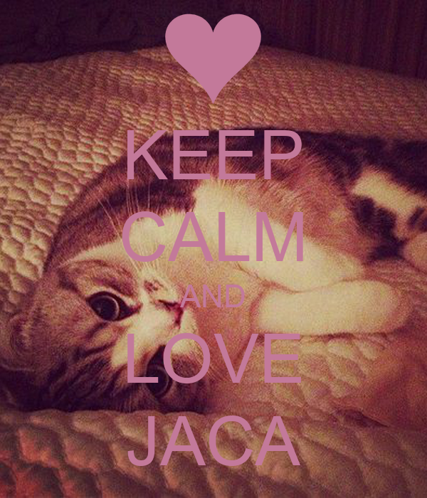 KEEP CALM AND LOVE JACA