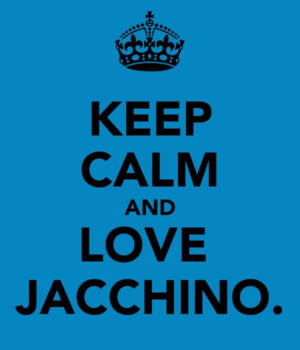 KEEP CALM AND LOVE  JACCHINO.