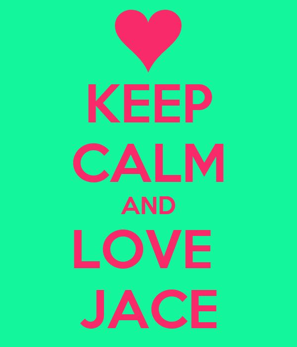 KEEP CALM AND LOVE  JACE