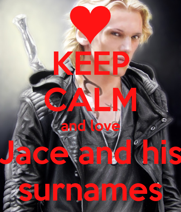 KEEP CALM and love Jace and his surnames