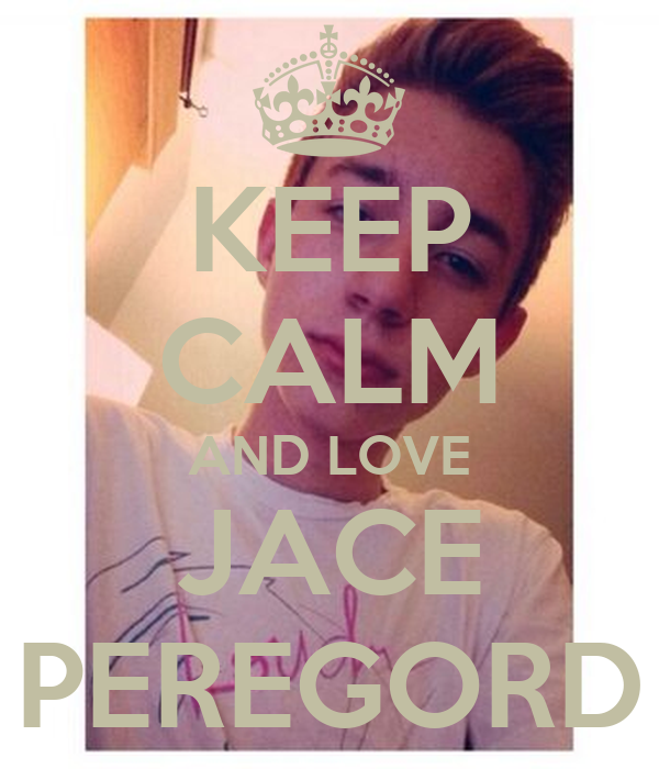 KEEP CALM AND LOVE JACE PEREGORD
