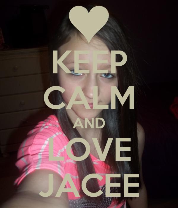 KEEP CALM AND LOVE JACEE