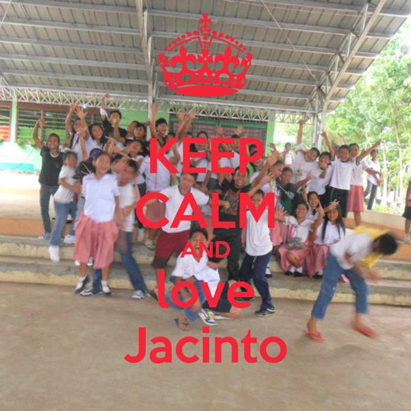 KEEP CALM AND love Jacinto