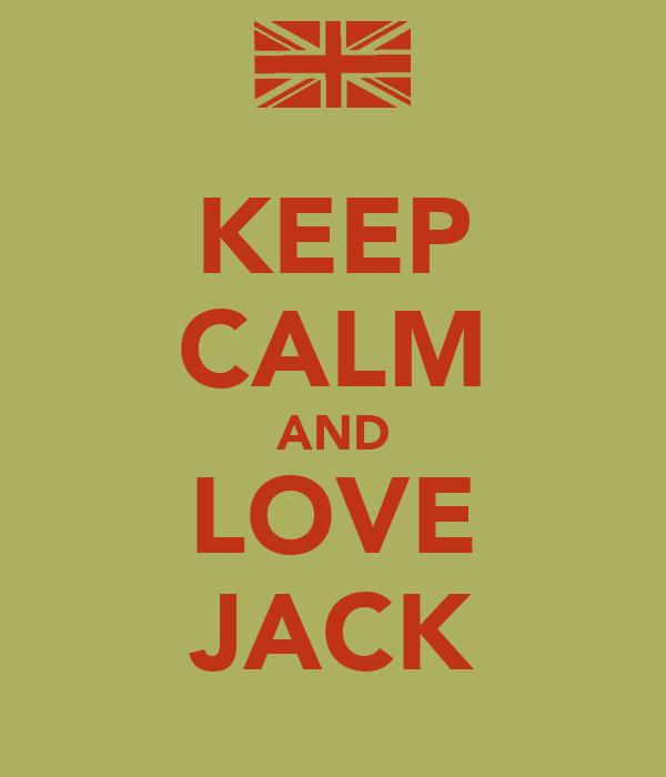 KEEP CALM AND LOVE JACK